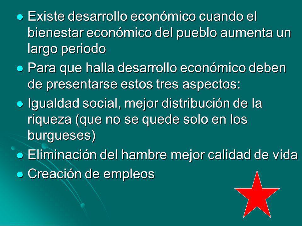 Existe desarrollo económico cuando el bienestar económico del pueblo aumenta un largo periodo