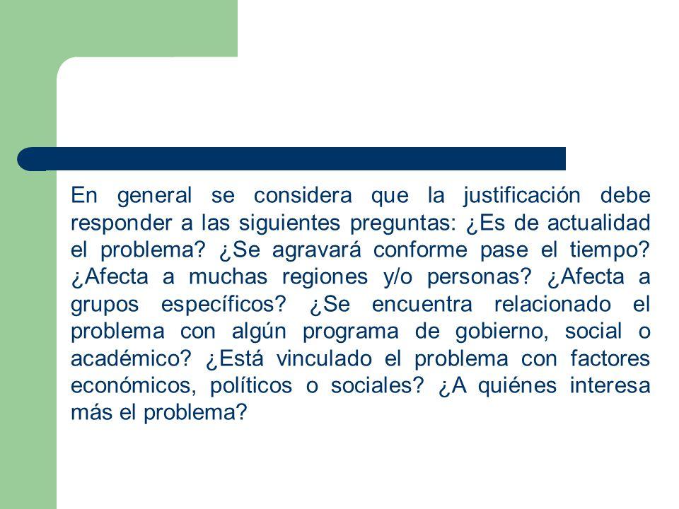 En general se considera que la justificación debe responder a las siguientes preguntas: ¿Es de actualidad el problema.