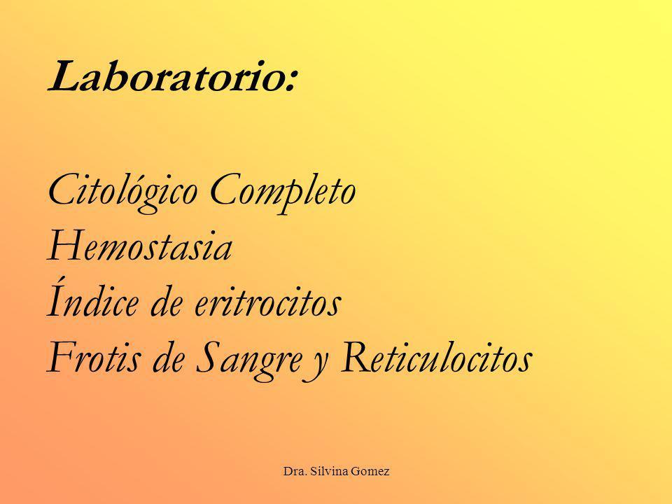 Laboratorio: Citológico Completo Hemostasia Índice de eritrocitos Frotis de Sangre y Reticulocitos