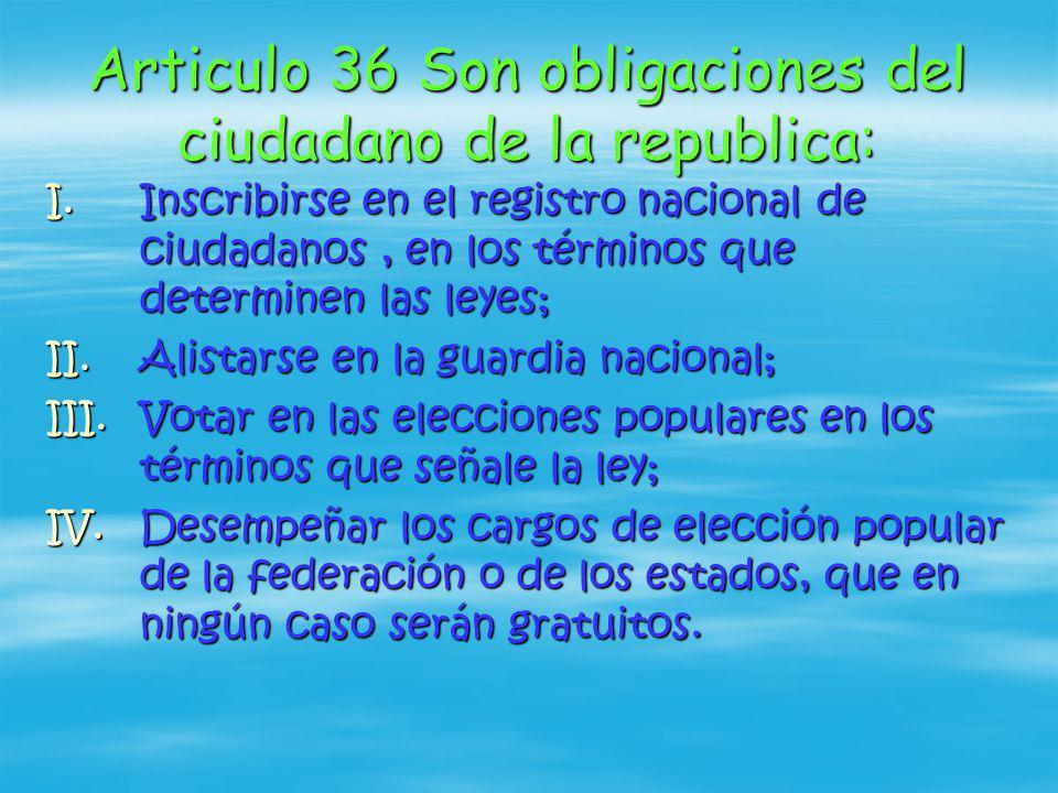 Articulo 36 Son obligaciones del ciudadano de la republica: