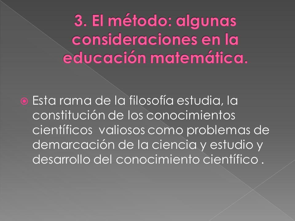 3. El método: algunas consideraciones en la educación matemática.