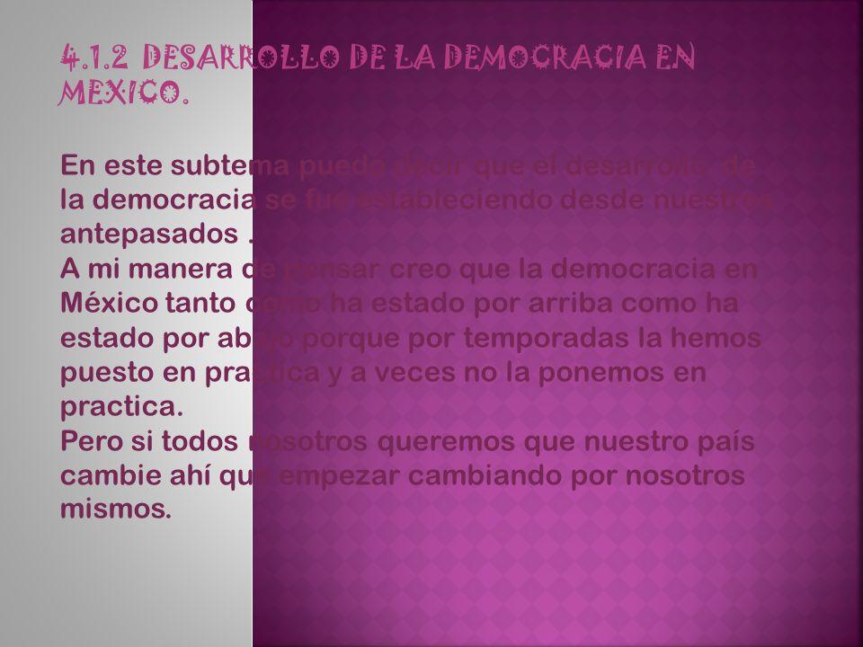 4.1.2 DESARROLLO DE LA DEMOCRACIA EN MEXICO.
