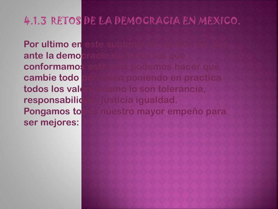 4.1.3 RETOS DE LA DEMOCRACIA EN MEXICO.
