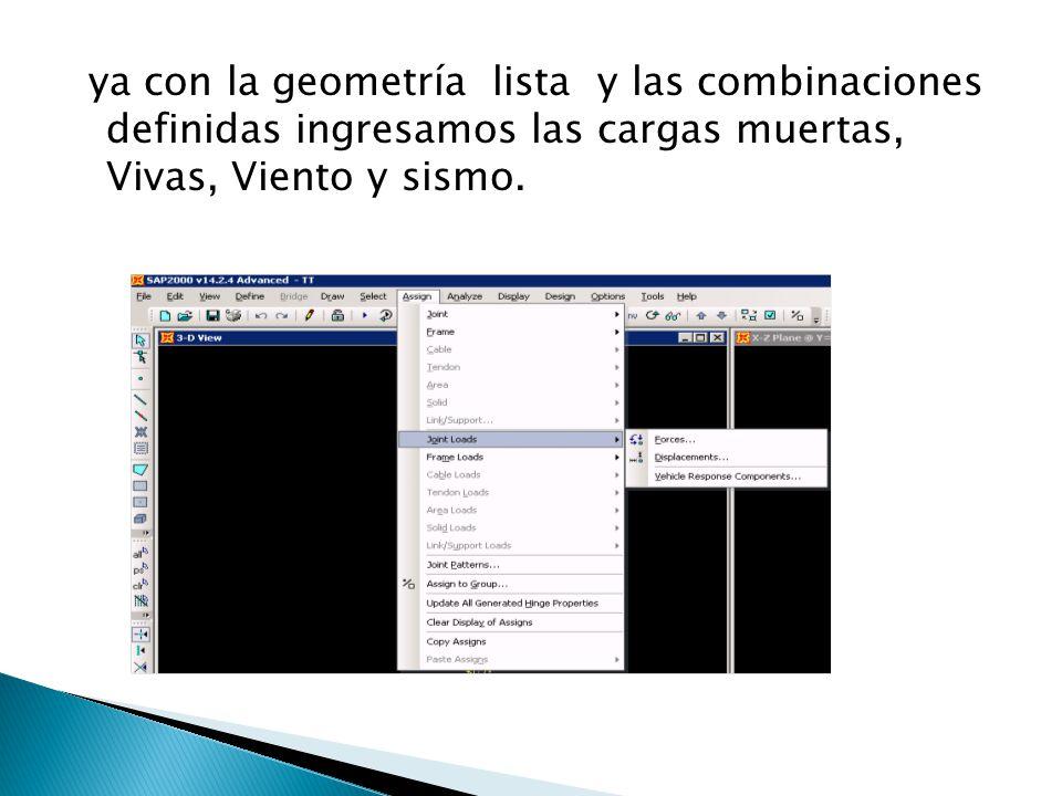 ya con la geometría lista y las combinaciones definidas ingresamos las cargas muertas, Vivas, Viento y sismo.
