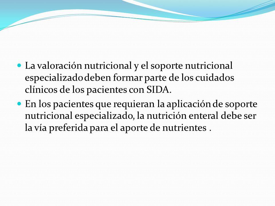 La valoración nutricional y el soporte nutricional especializado deben formar parte de los cuidados clínicos de los pacientes con SIDA.