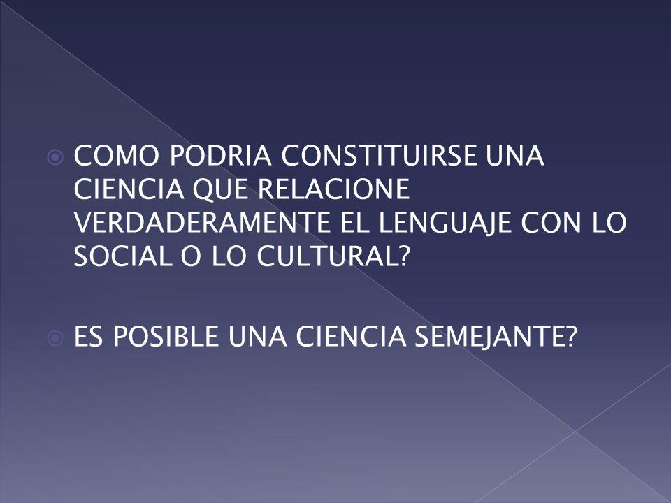 COMO PODRIA CONSTITUIRSE UNA CIENCIA QUE RELACIONE VERDADERAMENTE EL LENGUAJE CON LO SOCIAL O LO CULTURAL