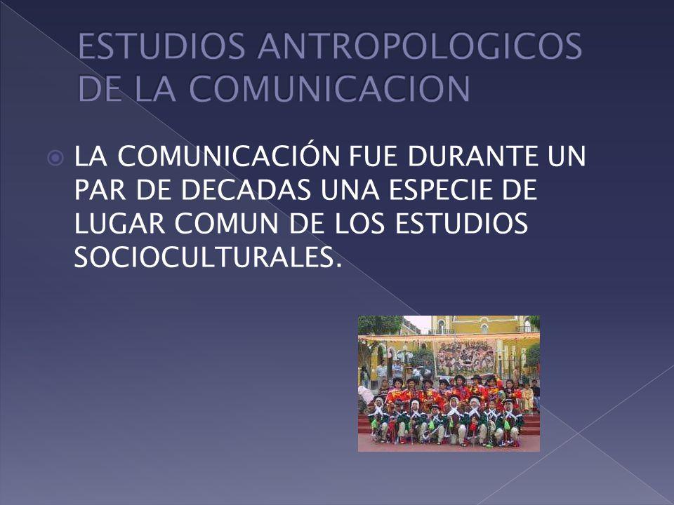 ESTUDIOS ANTROPOLOGICOS DE LA COMUNICACION