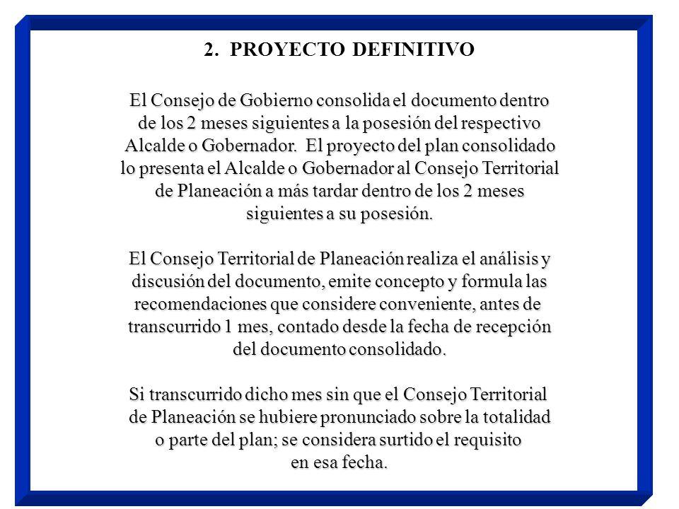 2. PROYECTO DEFINITIVO El Consejo de Gobierno consolida el documento dentro. de los 2 meses siguientes a la posesión del respectivo.