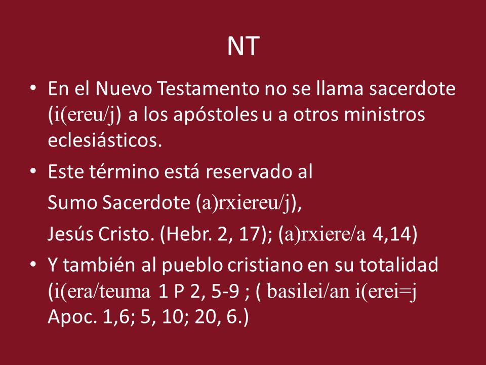 NT En el Nuevo Testamento no se llama sacerdote (i(ereu/j) a los apóstoles u a otros ministros eclesiásticos.
