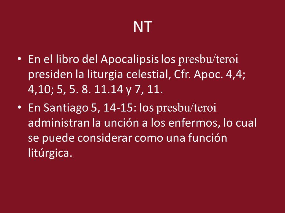 NT En el libro del Apocalipsis los presbu/teroi presiden la liturgia celestial, Cfr. Apoc. 4,4; 4,10; 5, 5. 8. 11.14 y 7, 11.