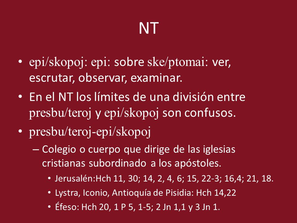 NT epi/skopoj: epi: sobre ske/ptomai: ver, escrutar, observar, examinar.