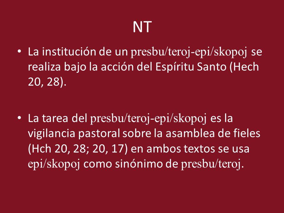 NT La institución de un presbu/teroj-epi/skopoj se realiza bajo la acción del Espíritu Santo (Hech 20, 28).