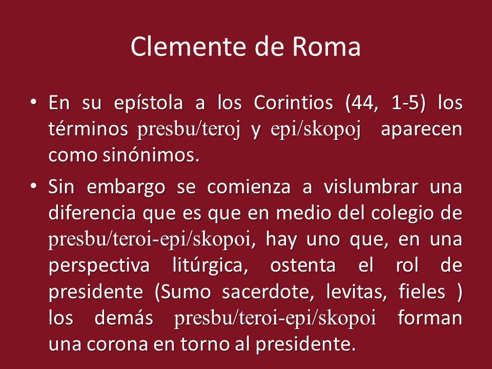 Clemente de Roma En su epístola a los Corintios (44, 1-5) los términos presbu/teroj y epi/skopoj aparecen como sinónimos.
