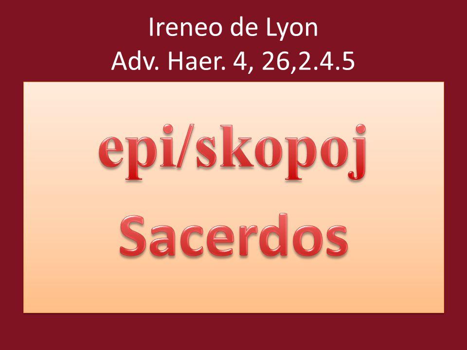 Ireneo de Lyon Adv. Haer. 4, 26,2.4.5 epi/skopoj Sacerdos