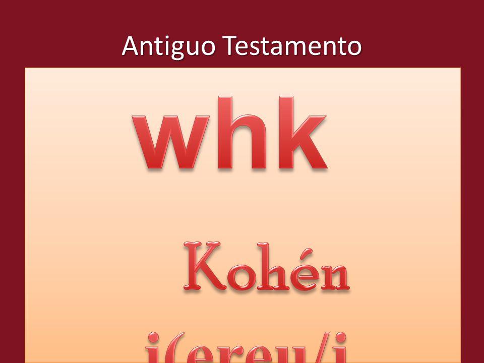 Antiguo Testamento whk Kohén i(ereu/j sacerdos