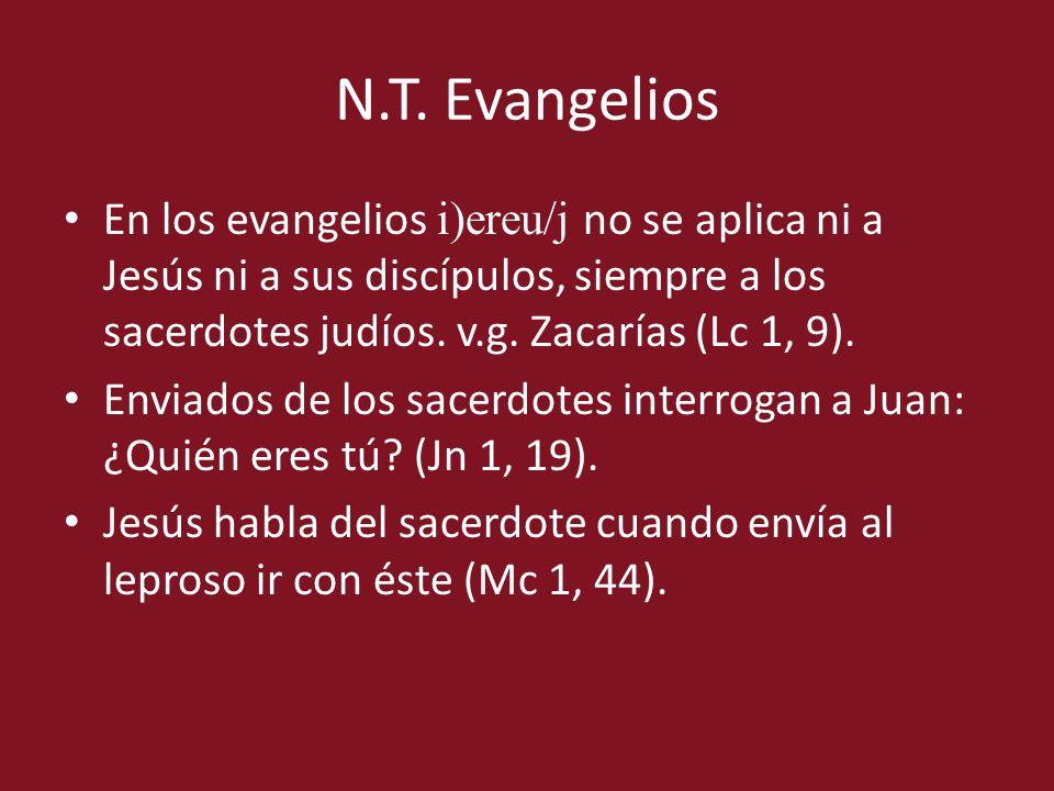 N.T. Evangelios En los evangelios i)ereu/j no se aplica ni a Jesús ni a sus discípulos, siempre a los sacerdotes judíos. v.g. Zacarías (Lc 1, 9).