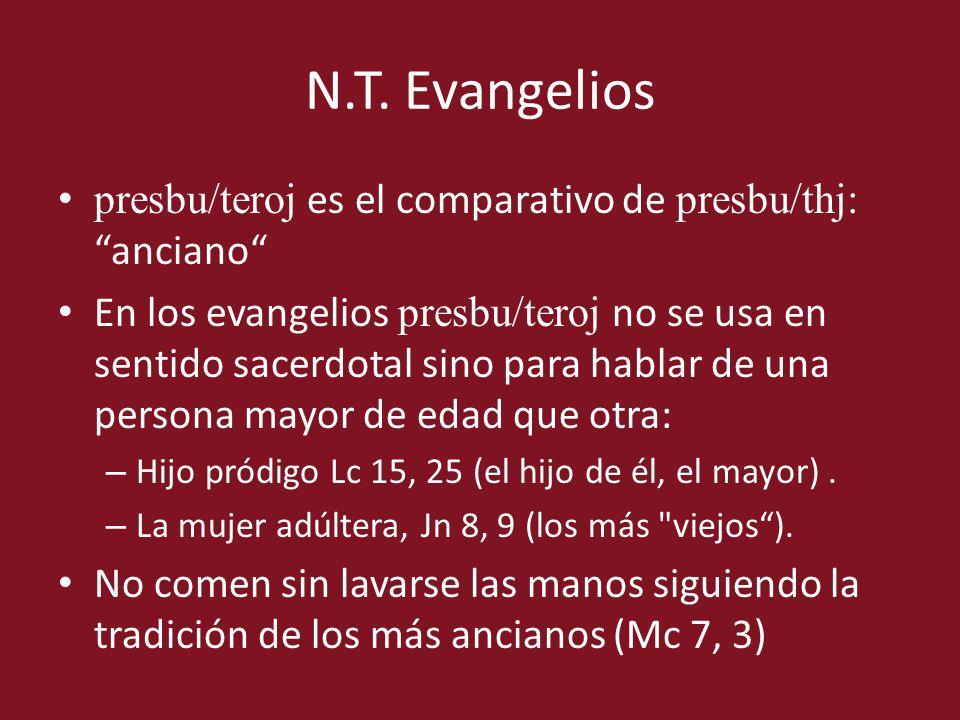 N.T. Evangelios presbu/teroj es el comparativo de presbu/thj: anciano