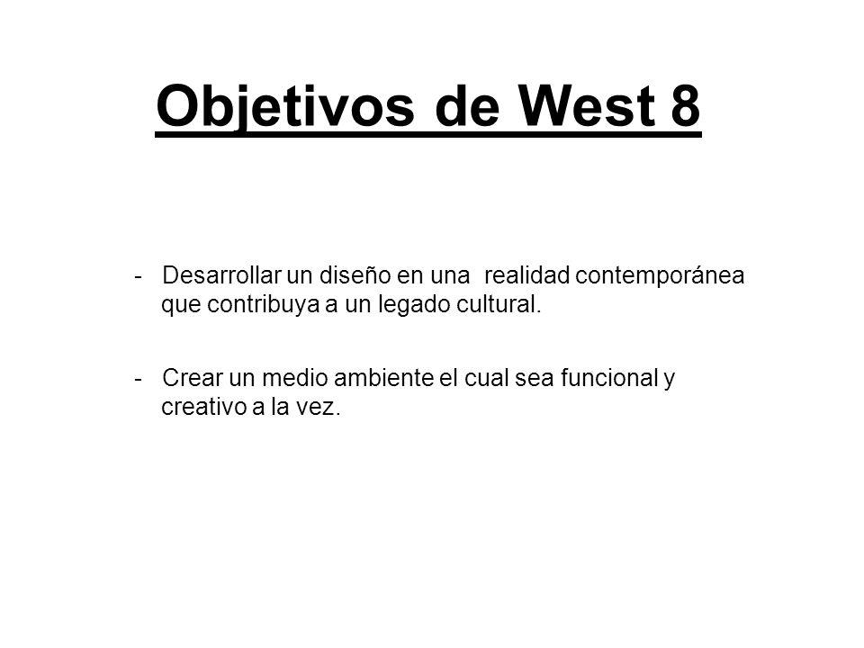 Objetivos de West 8 Desarrollar un diseño en una realidad contemporánea. que contribuya a un legado cultural.