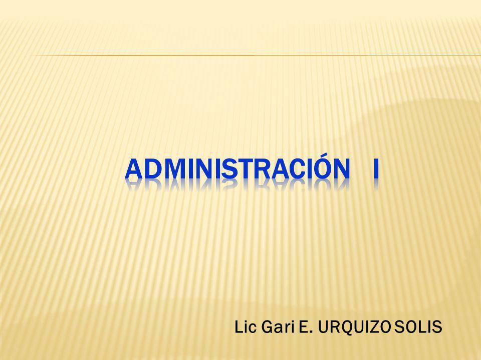Administración i Lic Gari E. URQUIZO SOLIS