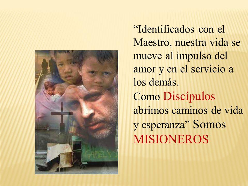Identificados con el Maestro, nuestra vida se mueve al impulso del amor y en el servicio a los demás.