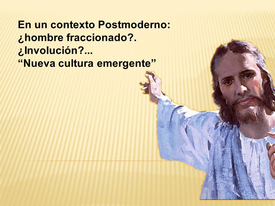 En un contexto Postmoderno: ¿hombre fraccionado . ¿Involución ...