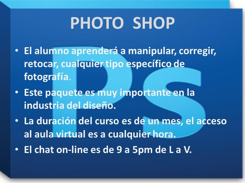 PHOTO SHOP El alumno aprenderá a manipular, corregir, retocar, cualquier tipo específico de fotografía.