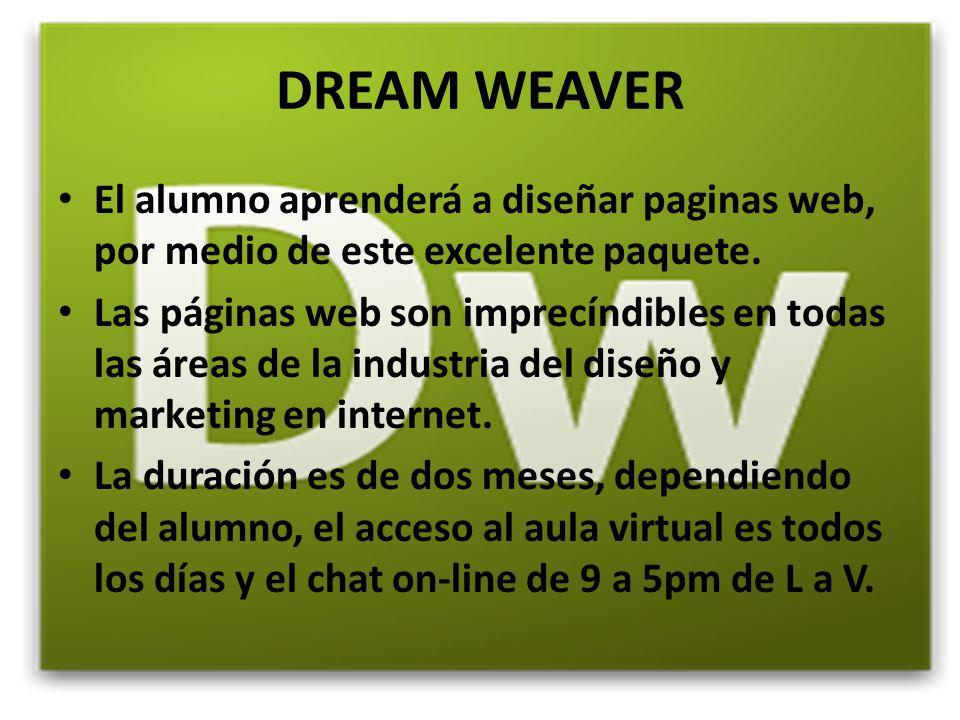 DREAM WEAVER El alumno aprenderá a diseñar paginas web, por medio de este excelente paquete.