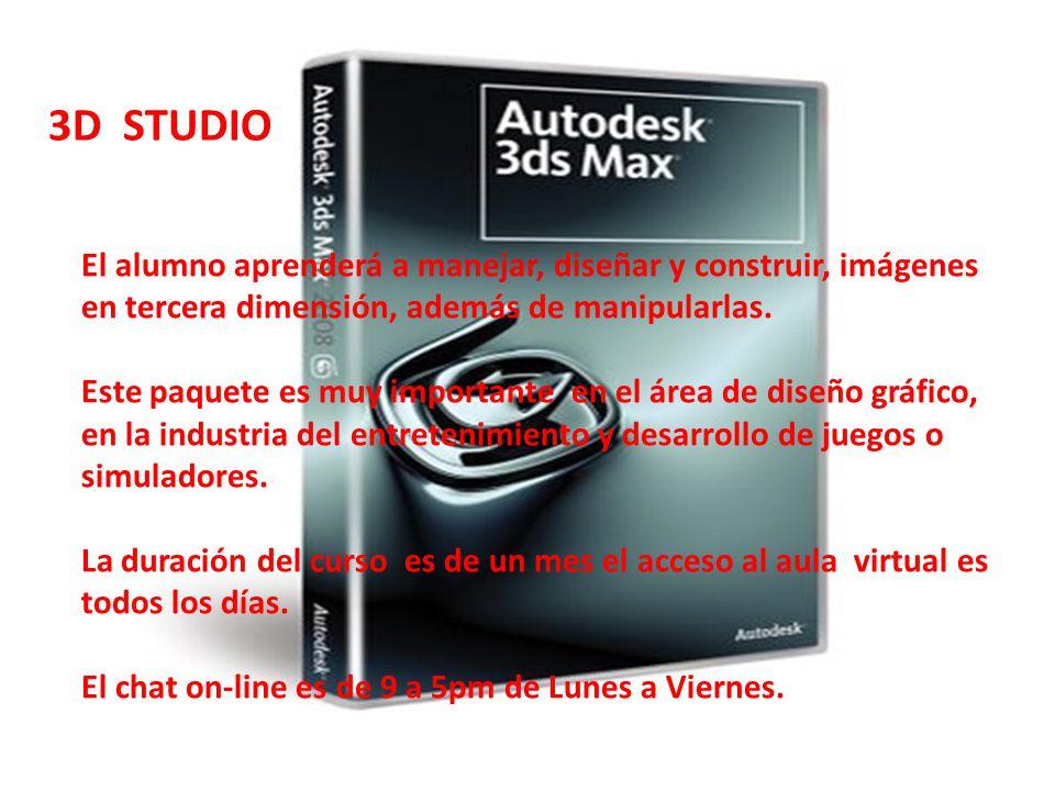 3D STUDIO El alumno aprenderá a manejar, diseñar y construir, imágenes en tercera dimensión, además de manipularlas.