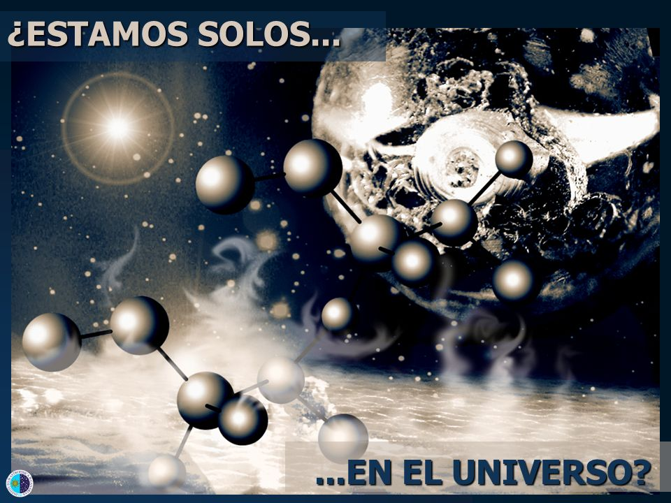 ¿ESTAMOS SOLOS... ...EN EL UNIVERSO