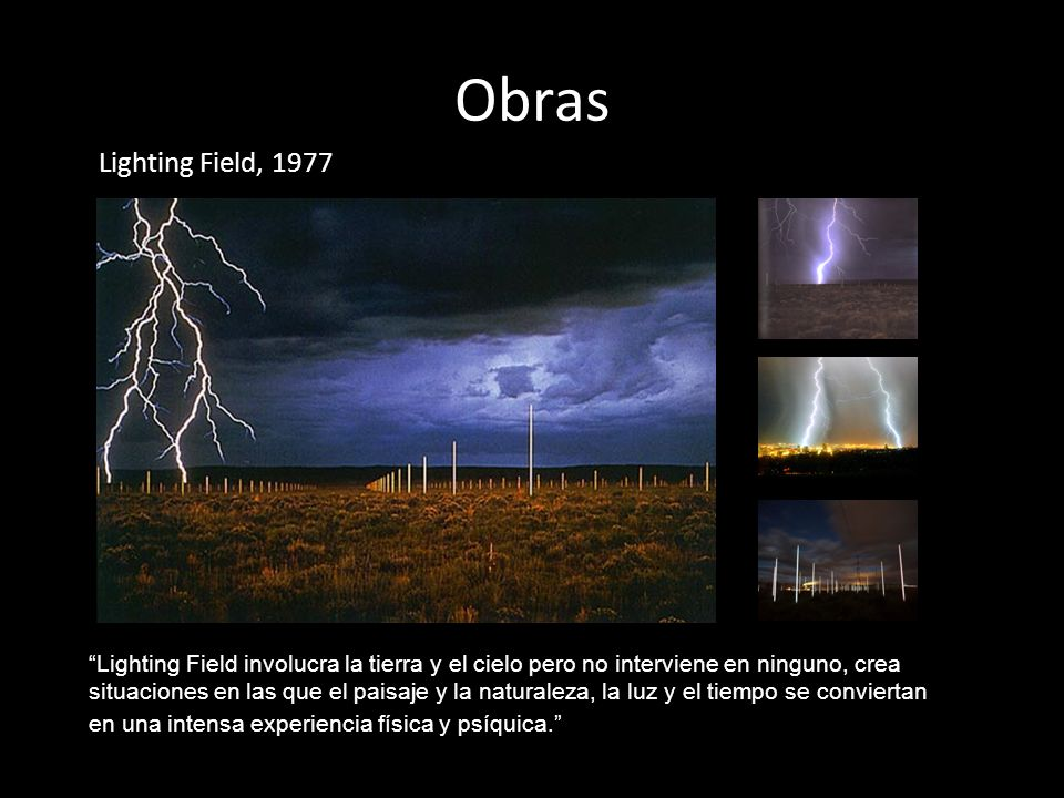 ObrasLighting Field, 1977. Lighting Field involucra la tierra y el cielo pero no interviene en ninguno, crea.