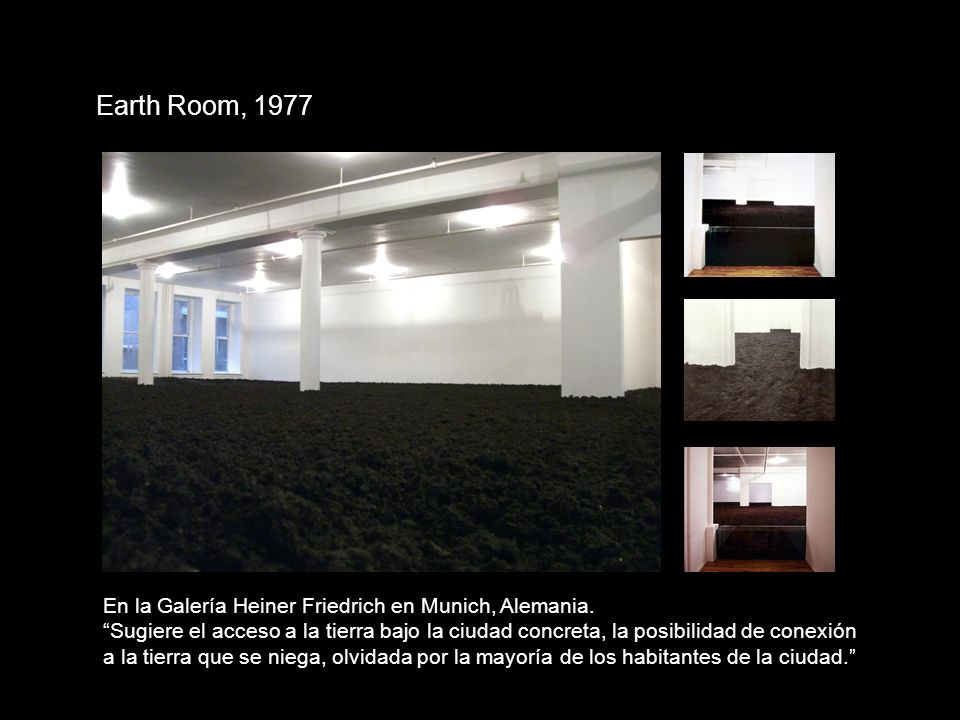 Earth Room, 1977 En la Galería Heiner Friedrich en Munich, Alemania.