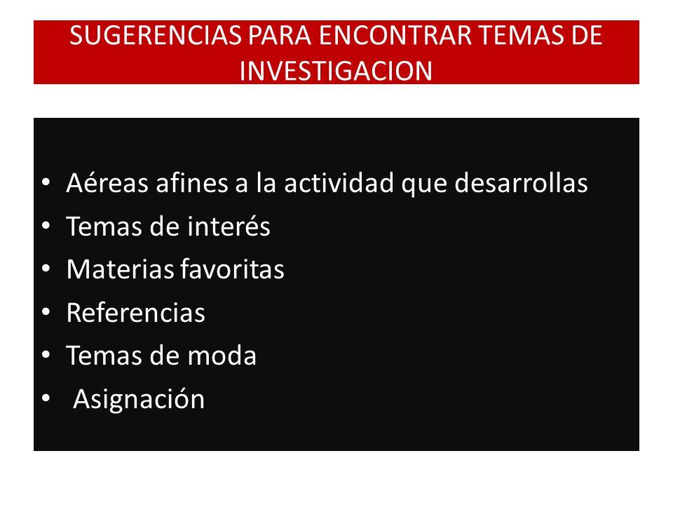 SUGERENCIAS PARA ENCONTRAR TEMAS DE INVESTIGACION