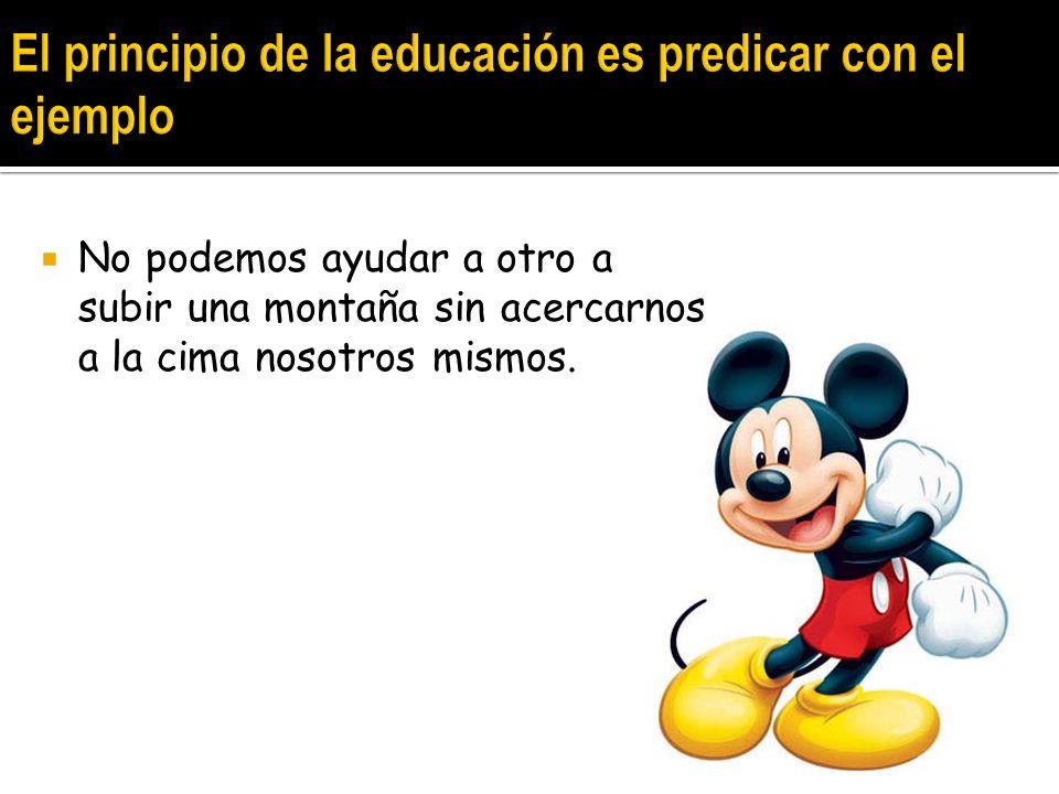 El principio de la educación es predicar con el ejemplo