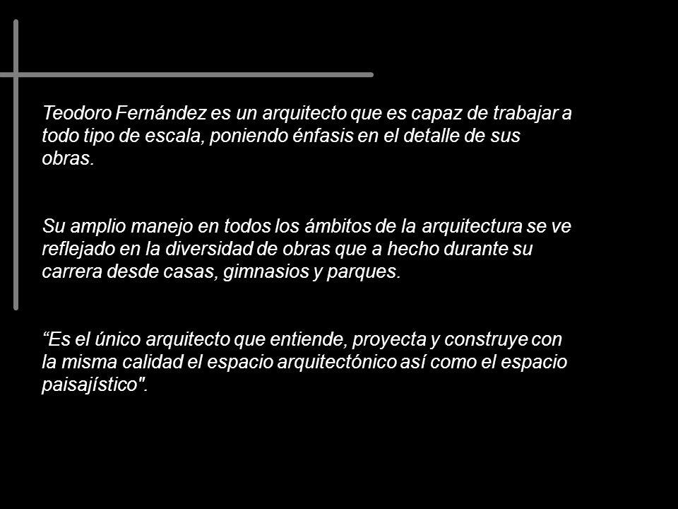 Teodoro Fernández es un arquitecto que es capaz de trabajar a todo tipo de escala, poniendo énfasis en el detalle de sus obras.