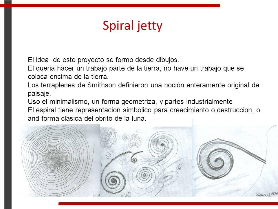 Spiral jetty El idea de este proyecto se formo desde dibujos.