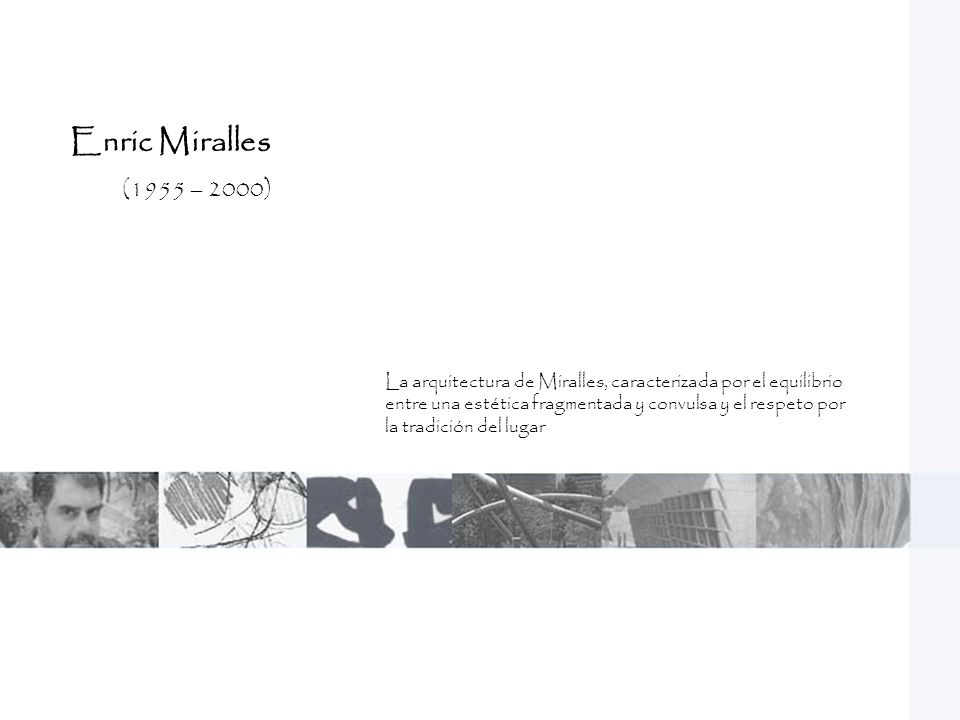 Enric Miralles (1955 – 2000)