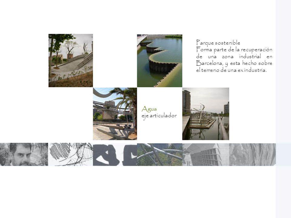 Parque sostenible Forma parte de la recuperación de una zona industrial en Barcelona, y esta hecho sobre el terreno de una ex industria.