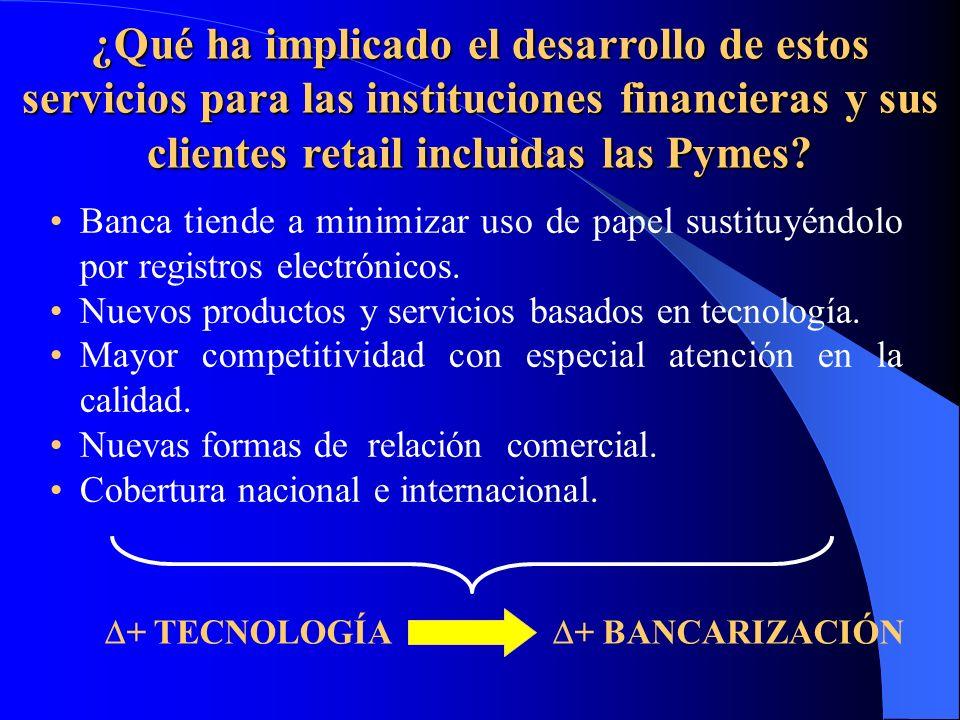 ¿Qué ha implicado el desarrollo de estos servicios para las instituciones financieras y sus clientes retail incluidas las Pymes