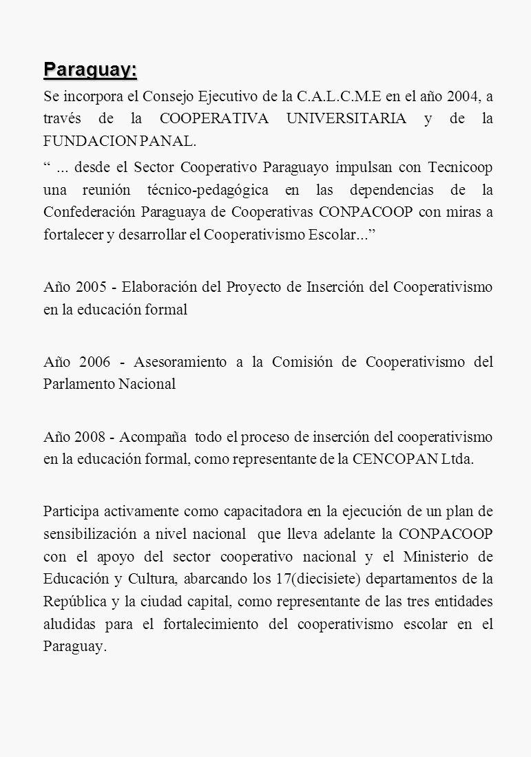 Paraguay: Se incorpora el Consejo Ejecutivo de la C.A.L.C.M.E en el año 2004, a través de la COOPERATIVA UNIVERSITARIA y de la FUNDACION PANAL.