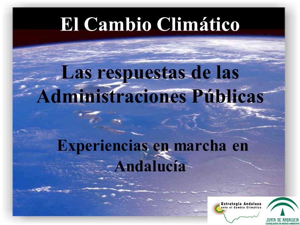 El Cambio Climático Las respuestas de las Administraciones Públicas Experiencias en marcha en Andalucía