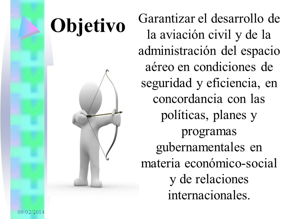 Garantizar el desarrollo de la aviación civil y de la administración del espacio aéreo en condiciones de seguridad y eficiencia, en concordancia con las políticas, planes y programas gubernamentales en materia económico-social y de relaciones internacionales.