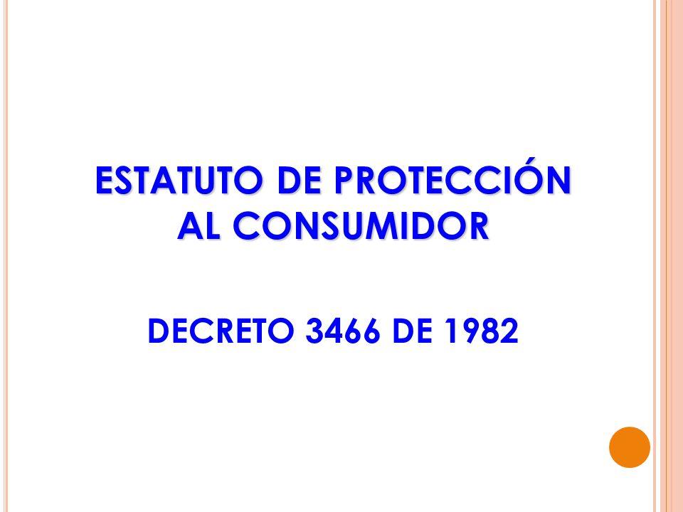 ESTATUTO DE PROTECCIÓN AL CONSUMIDOR DECRETO 3466 DE 1982