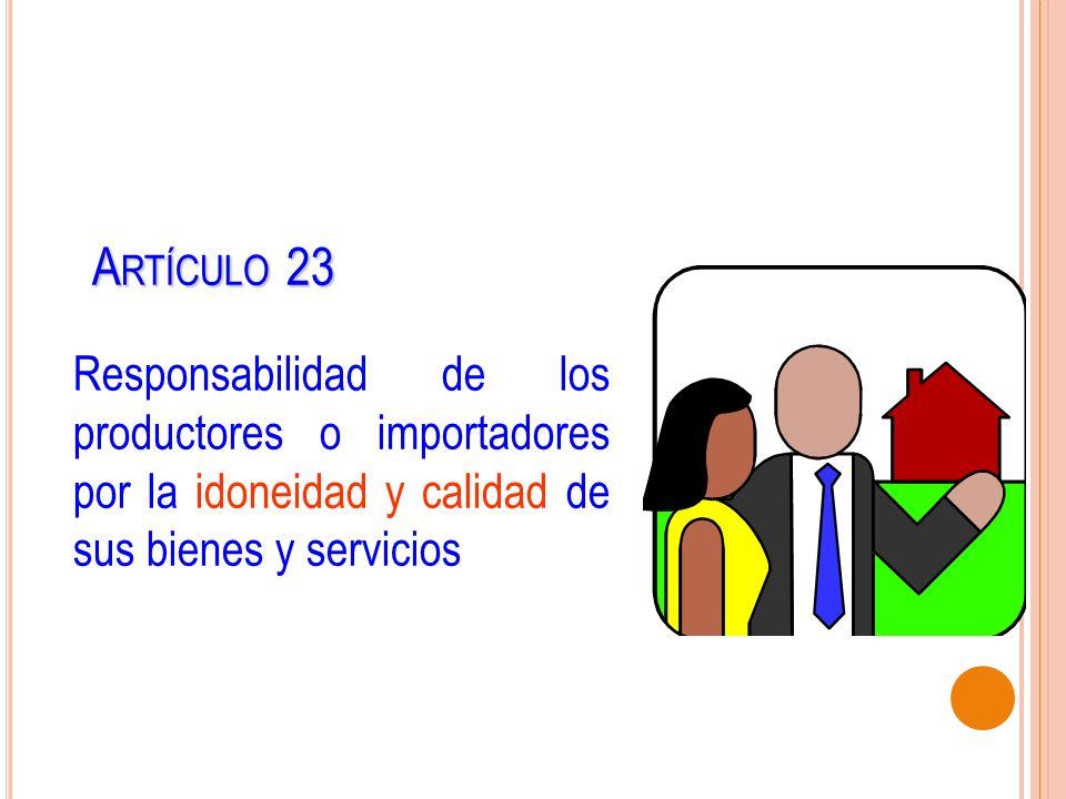 Artículo 23Responsabilidad de los productores o importadores por la idoneidad y calidad de sus bienes y servicios.