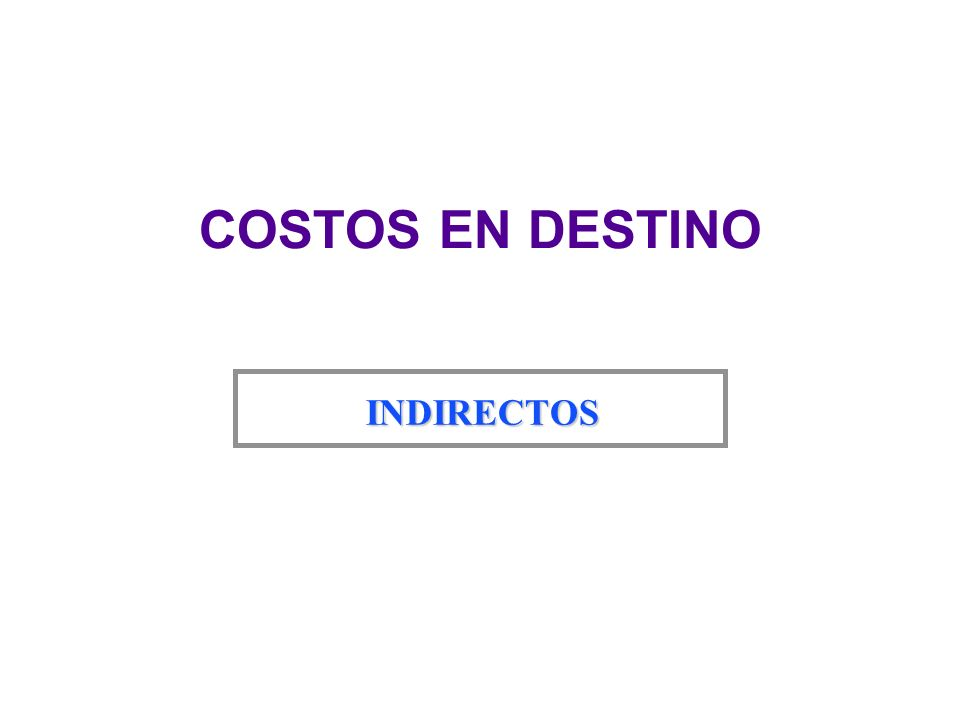 COSTOS EN DESTINO INDIRECTOS