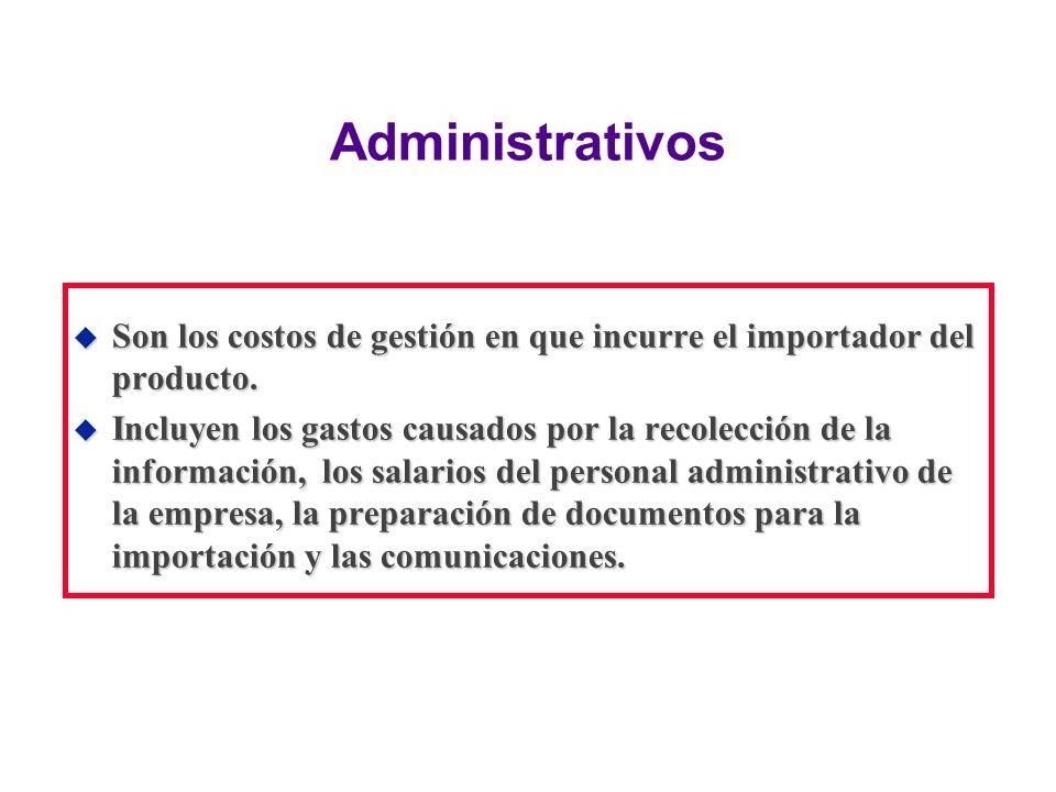 AdministrativosSon los costos de gestión en que incurre el importador del producto.
