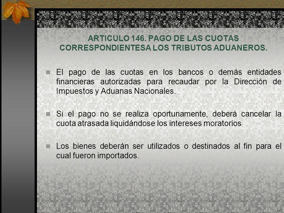 ARTICULO 146. PAGO DE LAS CUOTAS CORRESPONDIENTESA LOS TRIBUTOS ADUANEROS.