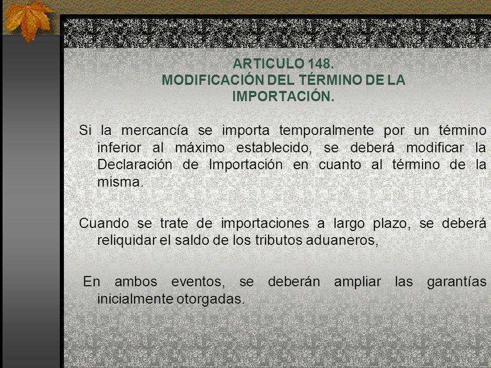 ARTICULO 148. MODIFICACIÓN DEL TÉRMINO DE LA IMPORTACIÓN.