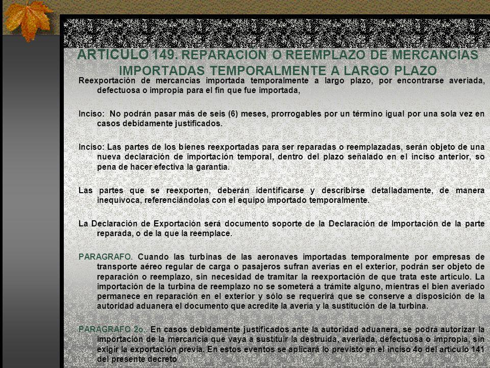 ARTICULO 149. REPARACIÓN O REEMPLAZO DE MERCANCÍAS IMPORTADAS TEMPORALMENTE A LARGO PLAZO