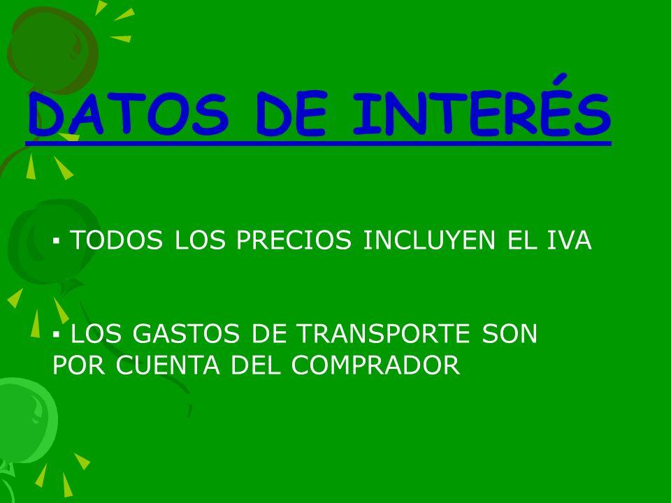 DATOS DE INTERÉS ▪ TODOS LOS PRECIOS INCLUYEN EL IVA