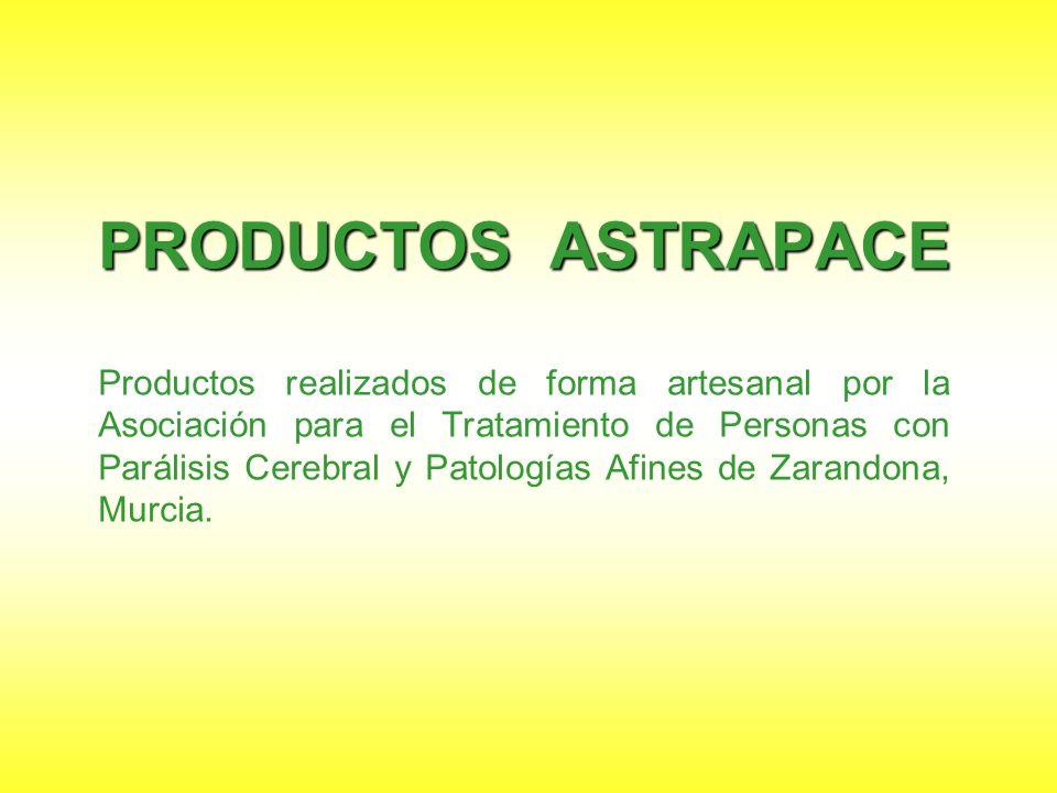 PRODUCTOS ASTRAPACE Productos realizados de forma artesanal por la Asociación para el Tratamiento de Personas con Parálisis Cerebral y Patologías Afines de Zarandona, Murcia.